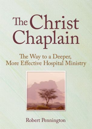 The Christ Chaplain: The Way to a Deeper, More Effective Hospital Ministry, 1st Edition (Paperback) book cover