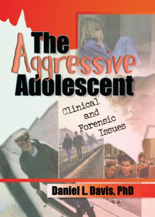 The Aggressive Adolescent: Clinical and Forensic Issues, 1st Edition (Paperback) book cover