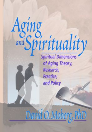 Aging and Spirituality: Spiritual Dimensions of Aging Theory, Research, Practice, and Policy (Paperback) book cover