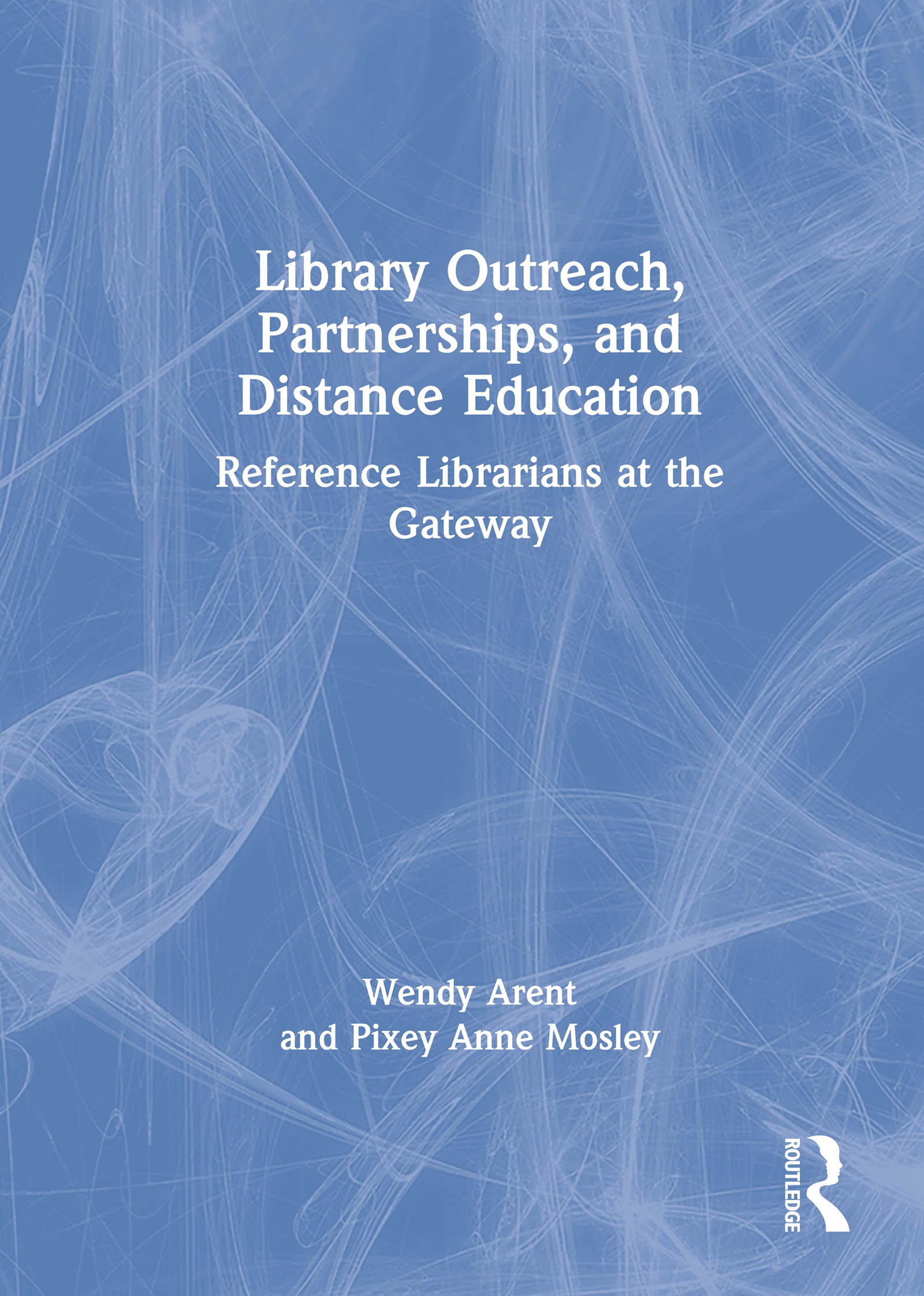 Library Outreach, Partnerships, and Distance Education: Reference Librarians at the Gateway, 1st Edition (Paperback) book cover