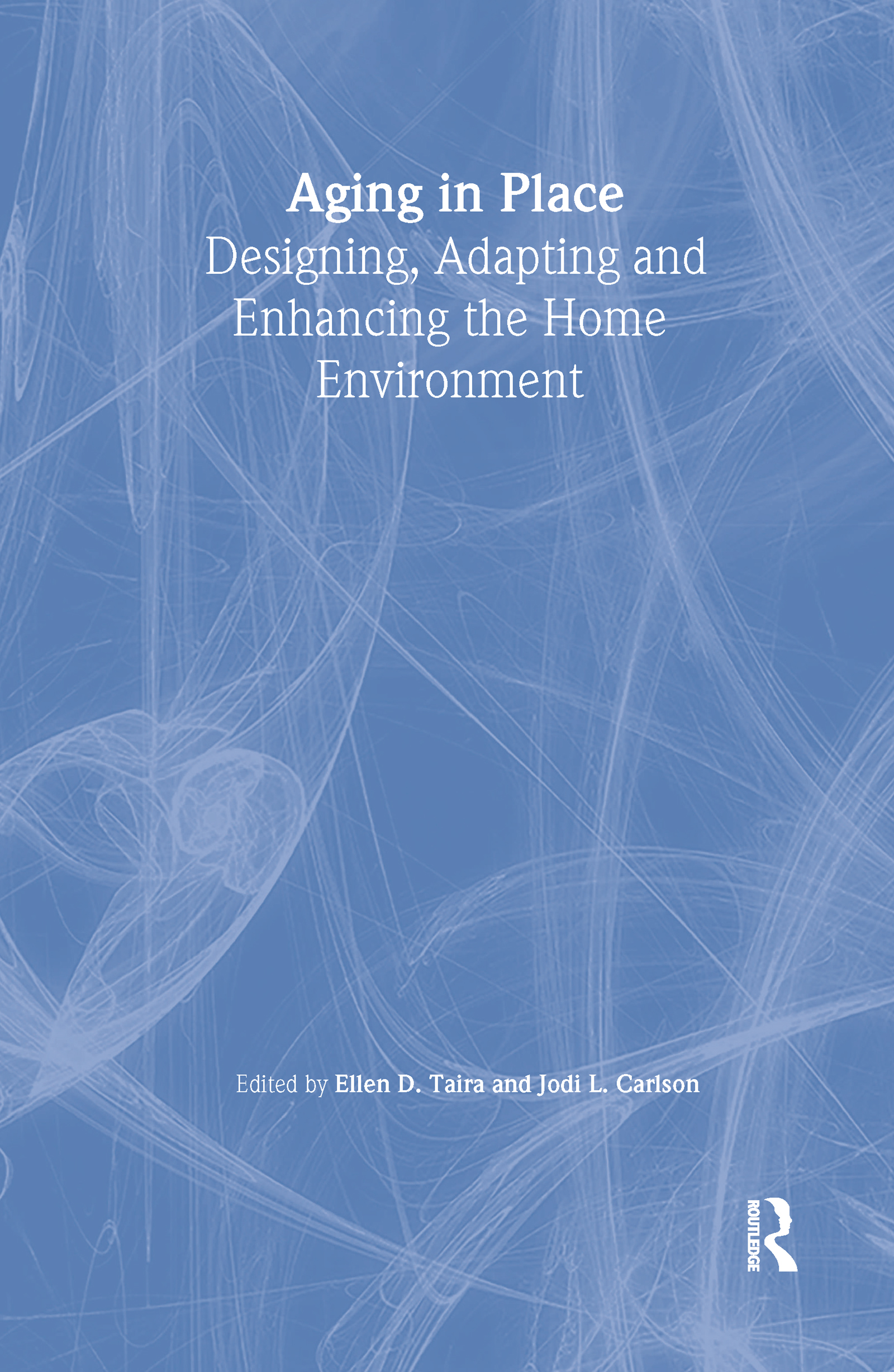 Aging in Place: Designing, Adapting, and Enhancing the Home Environment, 1st Edition (Hardback) book cover