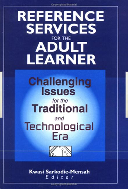 Reference Services for the Adult Learner: Challenging Issues for the Traditional and Technological Era, 1st Edition (Paperback) book cover