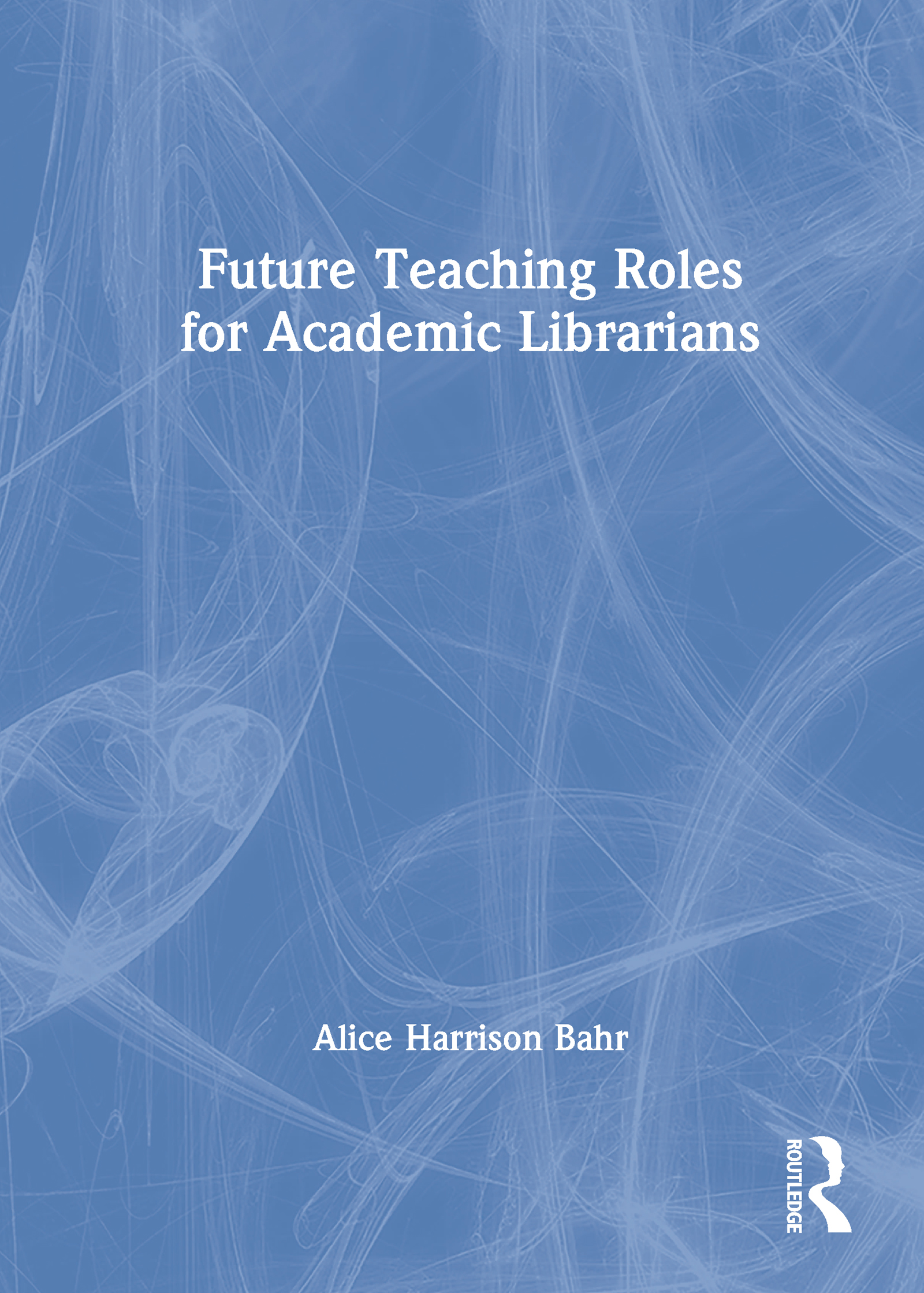 Future Teaching Roles for Academic Librarians: 1st Edition (Paperback) book cover