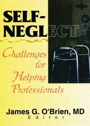 Self-Neglect: Challenges for Helping Professionals, 1st Edition (Paperback) book cover