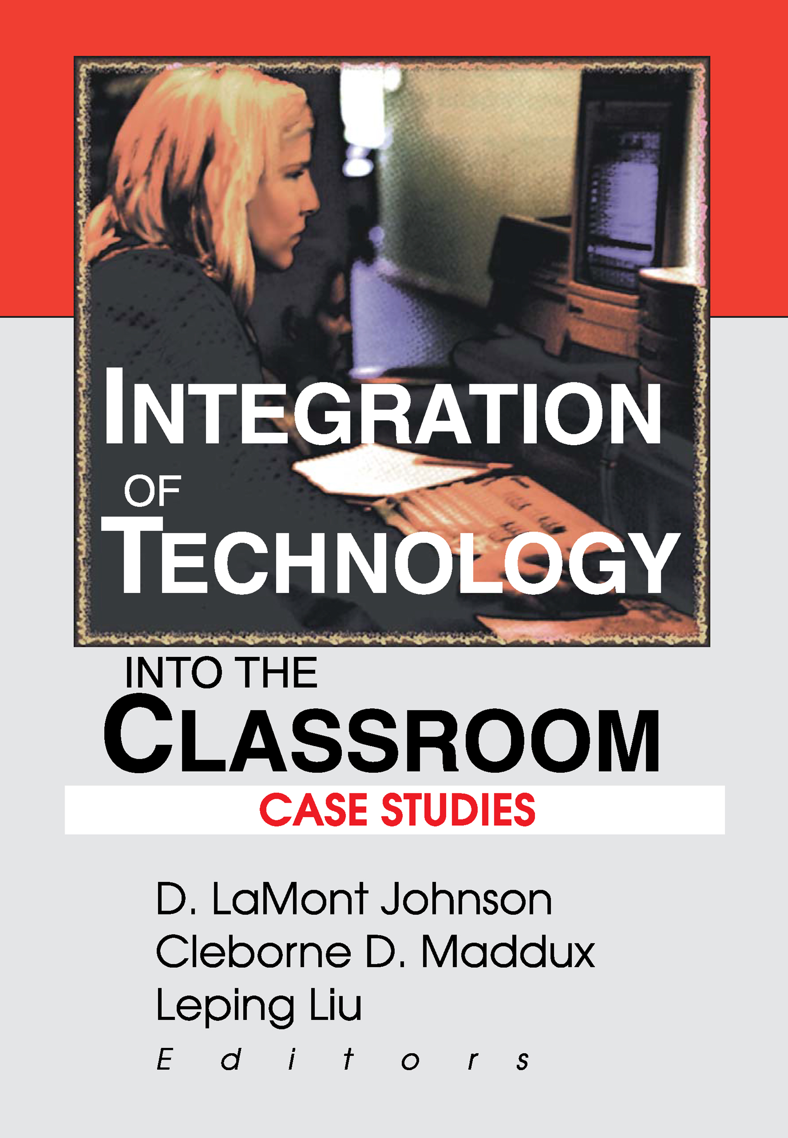 Integration of Technology into the Classroom: Case Studies, 1st Edition (Paperback) book cover