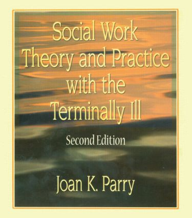 Social Work Theory and Practice with the Terminally Ill, Second Edition: 2nd Edition (Hardback) book cover
