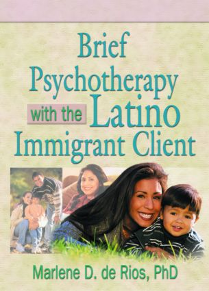 Brief Psychotherapy with the Latino Immigrant Client: 1st Edition (Paperback) book cover