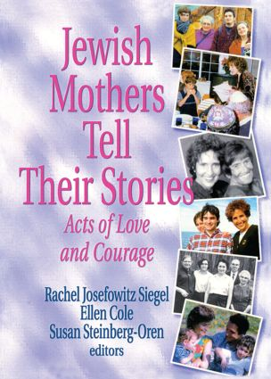 Jewish Mothers Tell Their Stories: Acts of Love and Courage (Paperback) book cover
