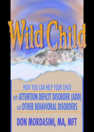 Wild Child: How You Can Help Your Child with Attention Deficit Disorder (ADD) and Other Behavioral Disorders, 1st Edition (Paperback) book cover