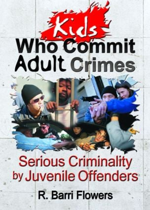 Kids Who Commit Adult Crimes: Serious Criminality by Juvenile Offenders (Paperback) book cover