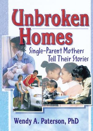 Unbroken Homes: Single-Parent Mothers Tell Their Stories, 1st Edition (Paperback) book cover