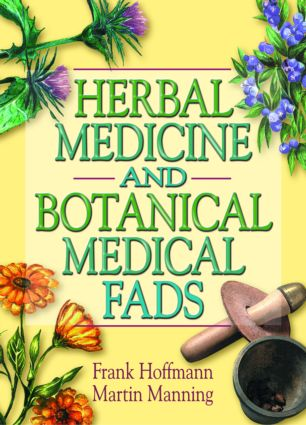 Herbal Medicine and Botanical Medical Fads: 1st Edition (Paperback) book cover