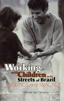 Working with Children on the Streets of Brazil: Politics and Practice book cover