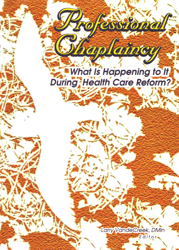 Professional Chaplaincy: What Is Happening to It During Health Care Reform?, 1st Edition (Paperback) book cover