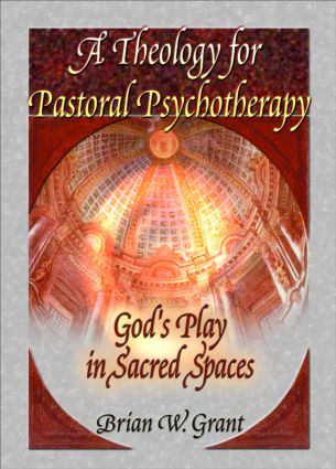 A Theology for Pastoral Psychotherapy: God's Play in Sacred Spaces (Paperback) book cover