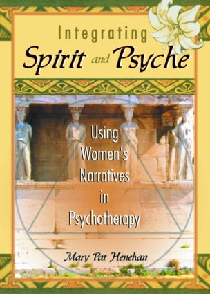 Integrating Spirit and Psyche: Using Women's Narratives in Psychotherapy, 1st Edition (Paperback) book cover