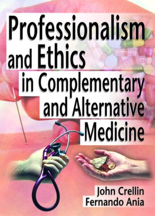 Professionalism and Ethics in Complementary and Alternative Medicine: 1st Edition (Hardback) book cover