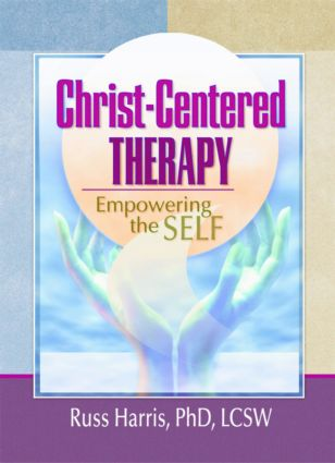 Christ-Centered Therapy: Empowering the Self, 1st Edition (Paperback) book cover
