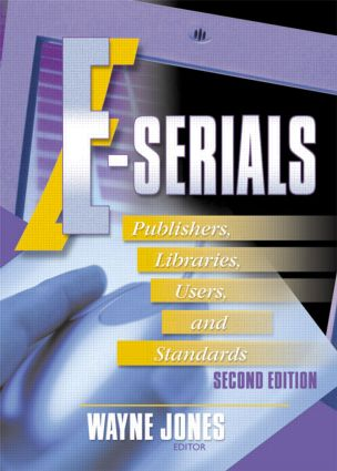 E-Serials: Publishers, Libraries, Users, and Standards, Second Edition, 1st Edition (Paperback) book cover