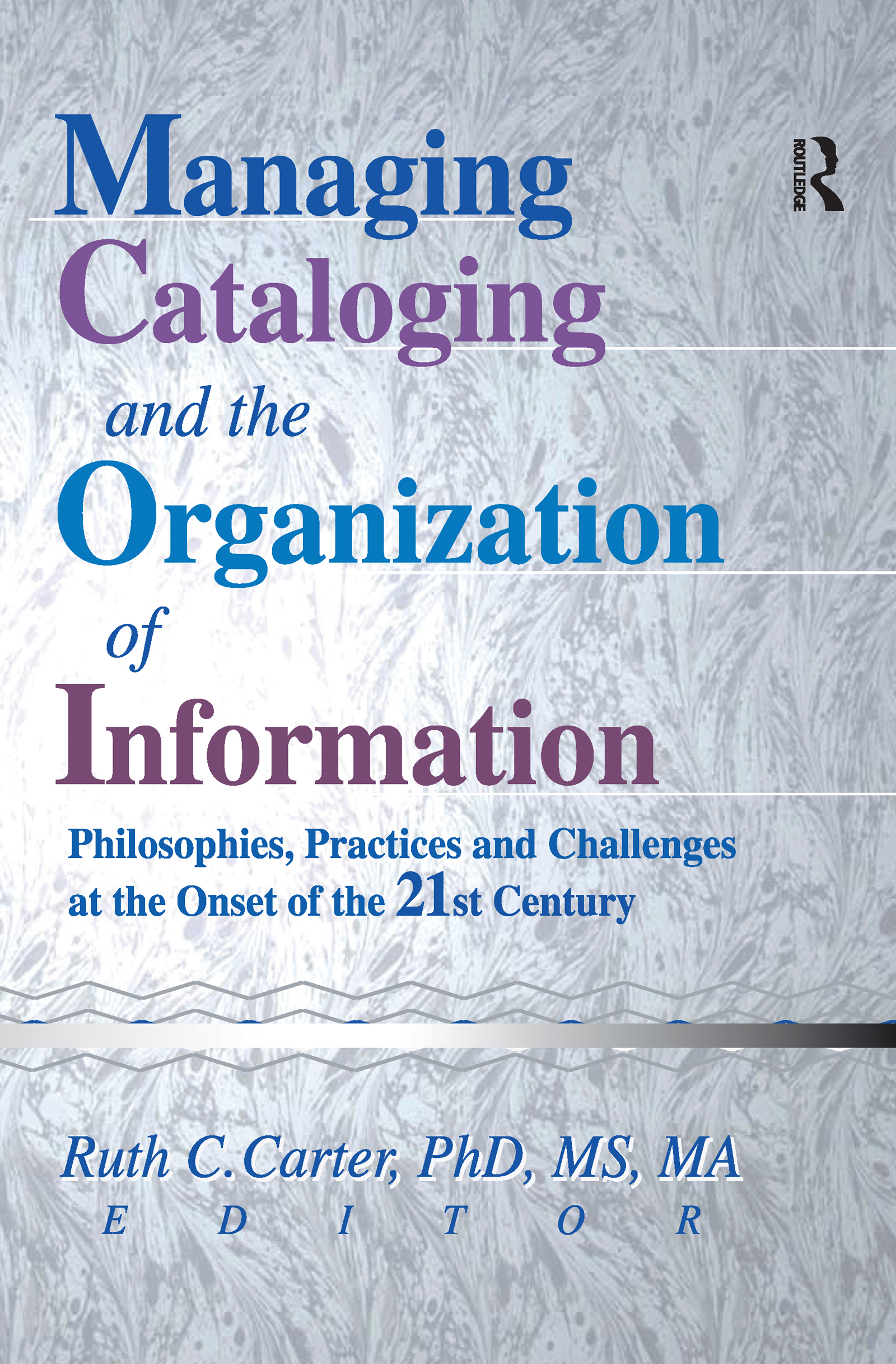 Managing Cataloging and the Organization of Information: Philosophies, Practices and Challenges at the Onset of the 21st Century, 1st Edition (Paperback) book cover