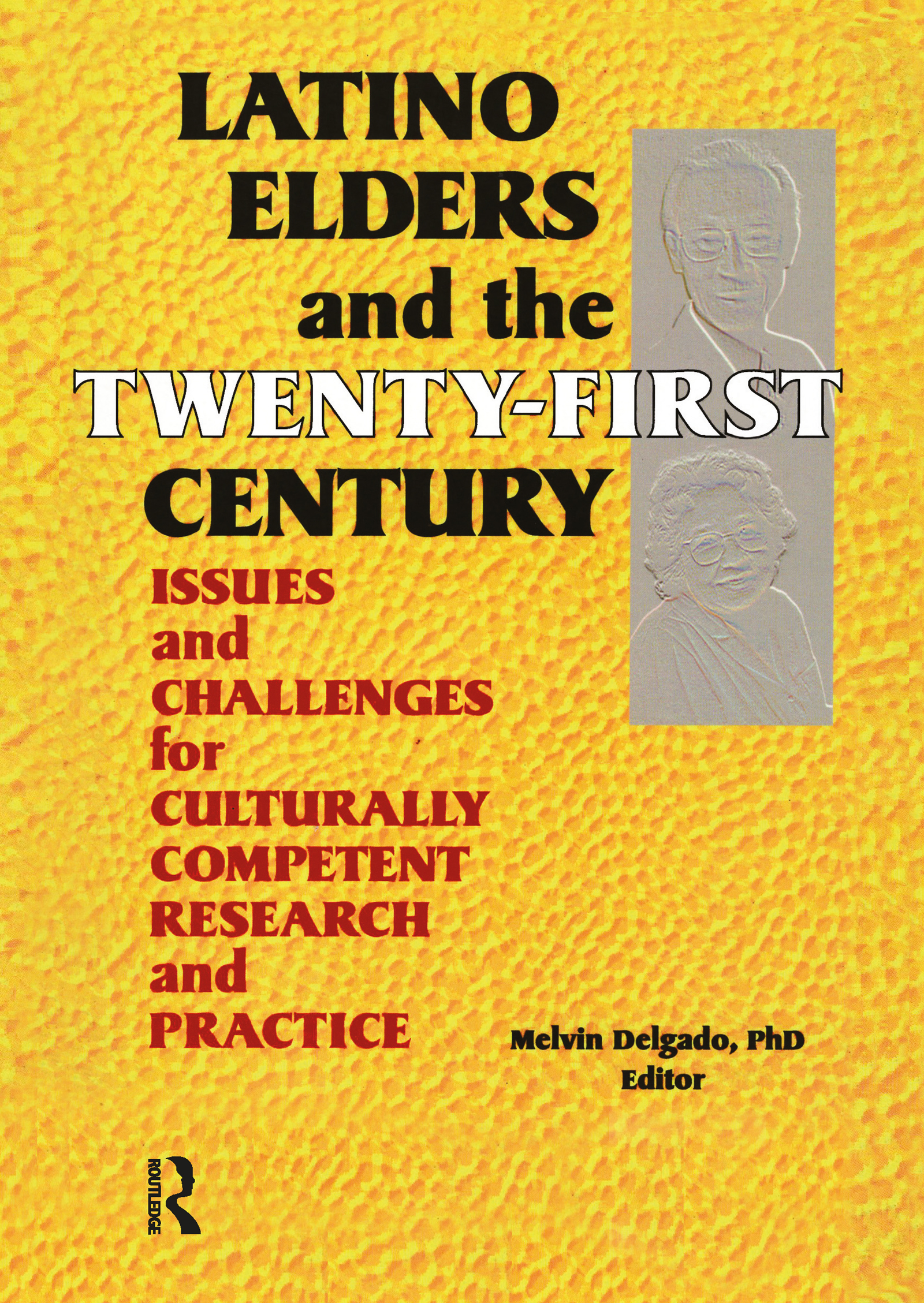 Latino Elders and the Twenty-First Century: Issues and Challenges for Culturally Competent Research and Practice (Paperback) book cover