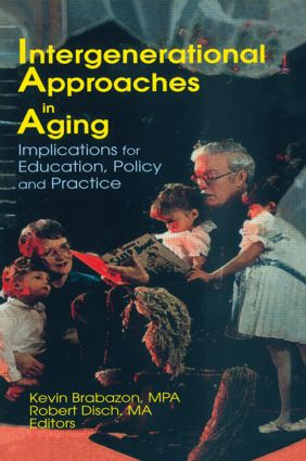 Intergenerational Approaches in Aging: Implications for Education, Policy, and Practice, 1st Edition (Paperback) book cover