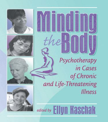 Minding the Body: Psychotherapy in Cases of Chronic and Life-Threatening Illness, 1st Edition (Paperback) book cover