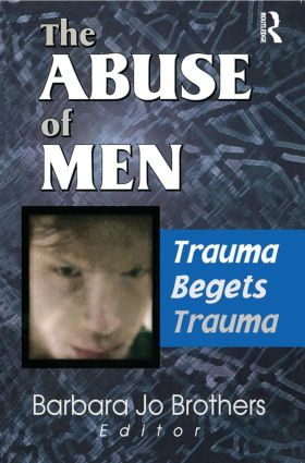 The Abuse of Men: Trauma Begets Trauma, 1st Edition (Paperback) book cover