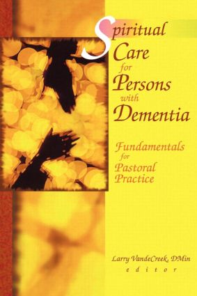 Spiritual Care for Persons with Dementia: Fundamentals for Pastoral Practice, 1st Edition (Paperback) book cover