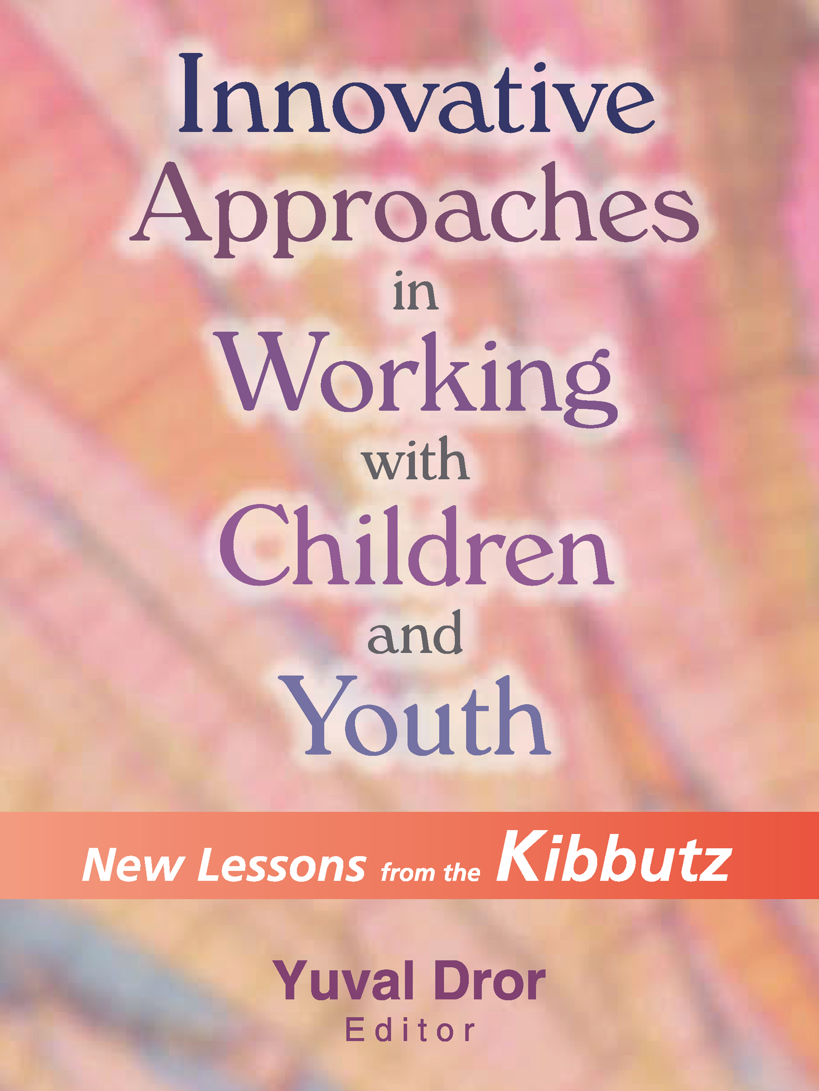 Innovative Approaches in Working with Children and Youth: New Lessons from the Kibbutz (Paperback) book cover