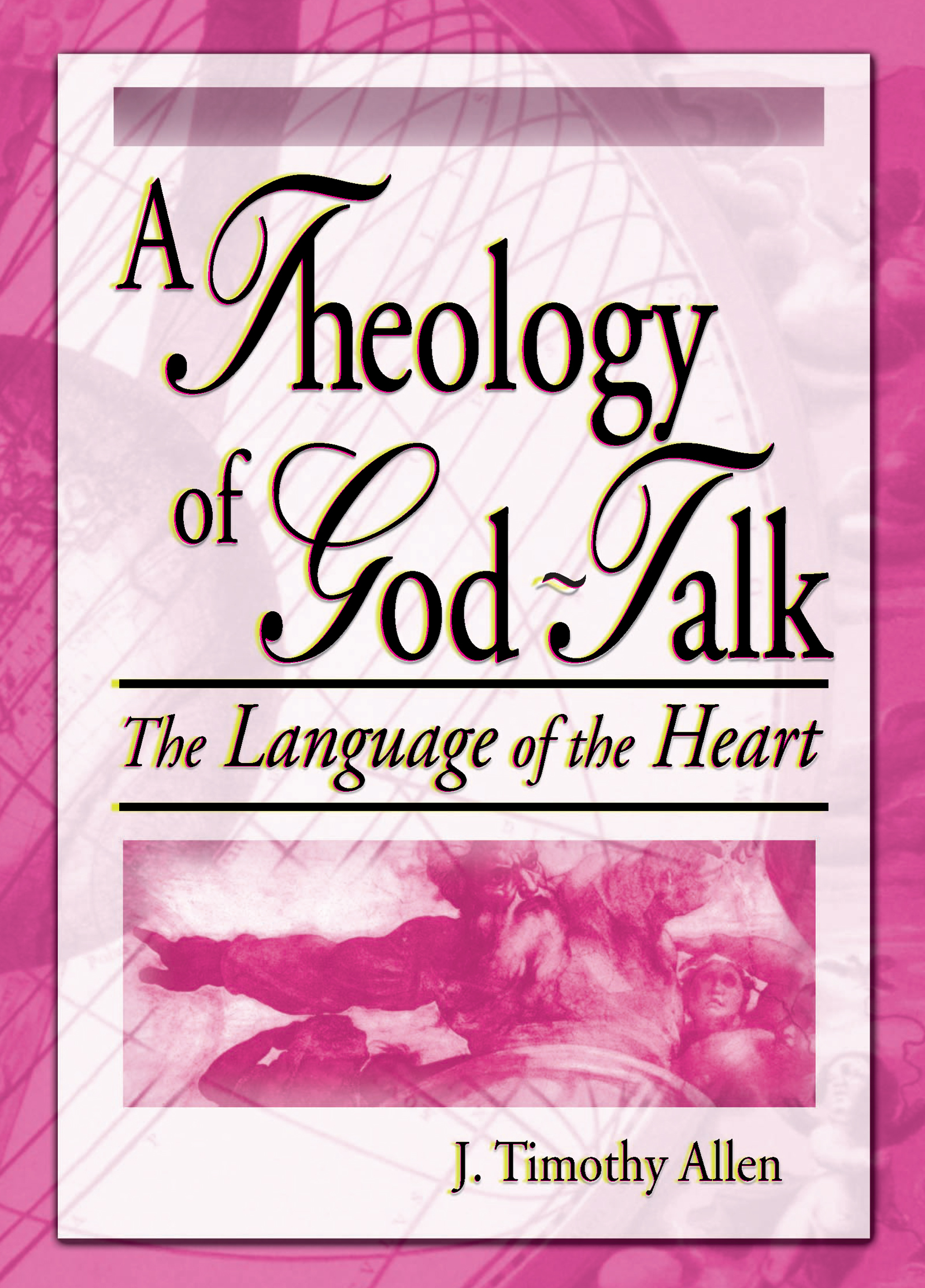A Theology of God-Talk: The Language of the Heart, 1st Edition (Paperback) book cover
