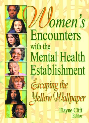 Women's Encounters with the Mental Health Establishment: Escaping the Yellow Wallpaper, 1st Edition (Paperback) book cover