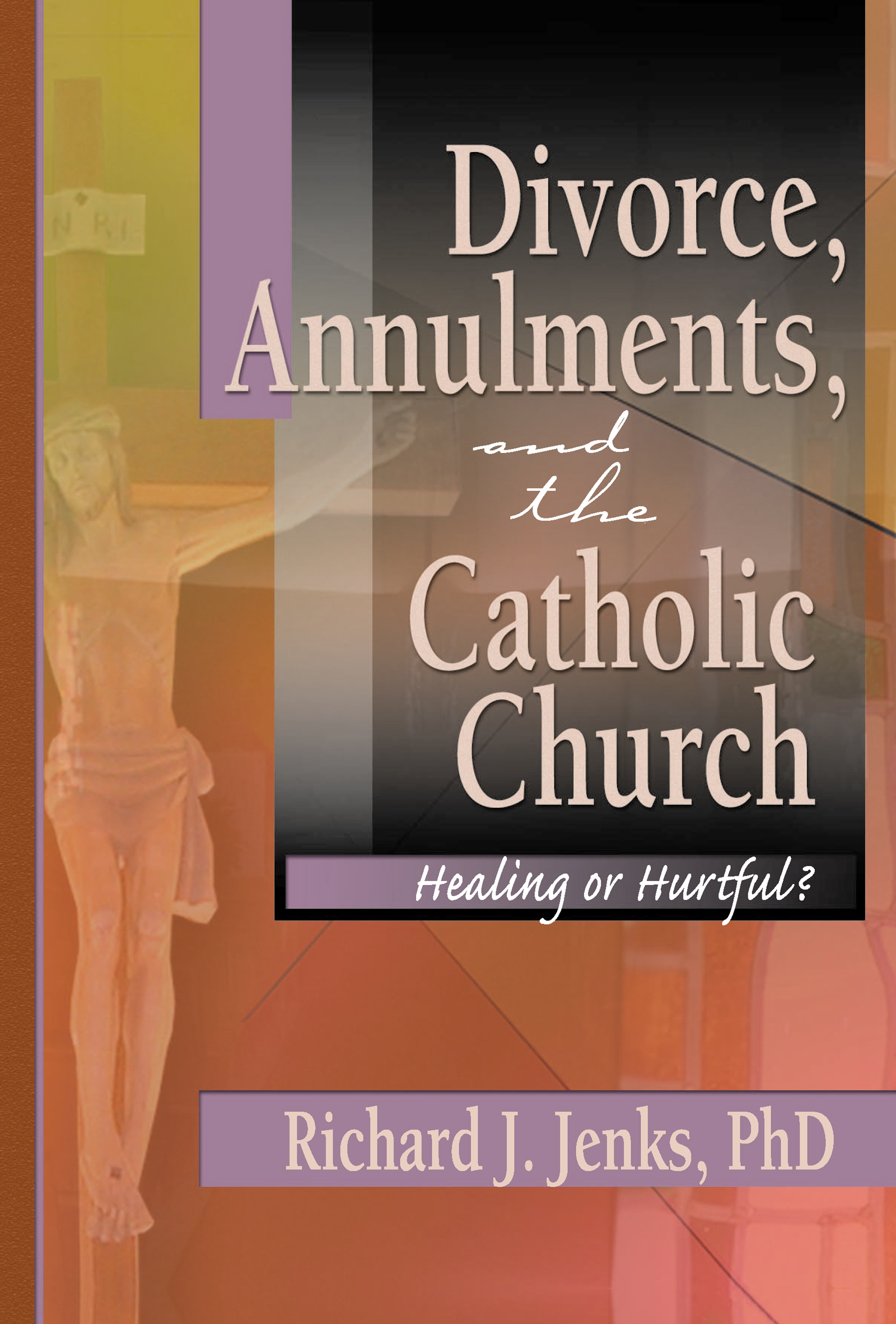 Divorce, Annulments, and the Catholic Church: Healing or Hurtful? book cover
