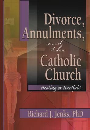 Divorce, Annulments, and the Catholic Church: Healing or Hurtful?, 1st Edition (Paperback) book cover