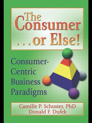 The Consumer . . . or Else!: Consumer-Centric Business Paradigms, 1st Edition (Paperback) book cover