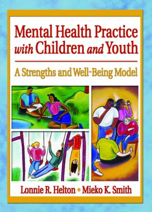 Mental Health Practice with Children and Youth: A Strengths and Well-Being Model, 1st Edition (Paperback) book cover