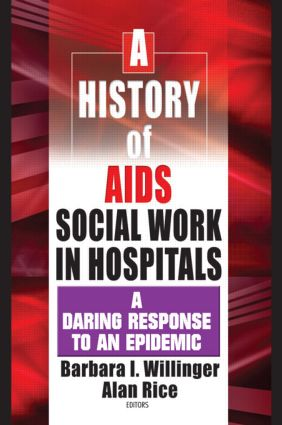 A History of AIDS Social Work in Hospitals: A Daring Response to an Epidemic, 1st Edition (Paperback) book cover