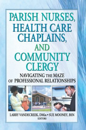 Parish Nurses, Health Care Chaplains, and Community Clergy: Navigating the Maze of Professional Relationships, 1st Edition (Paperback) book cover