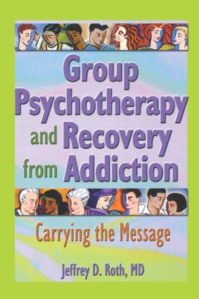 Group Psychotherapy and Recovery from Addiction: Carrying the Message (Paperback) book cover