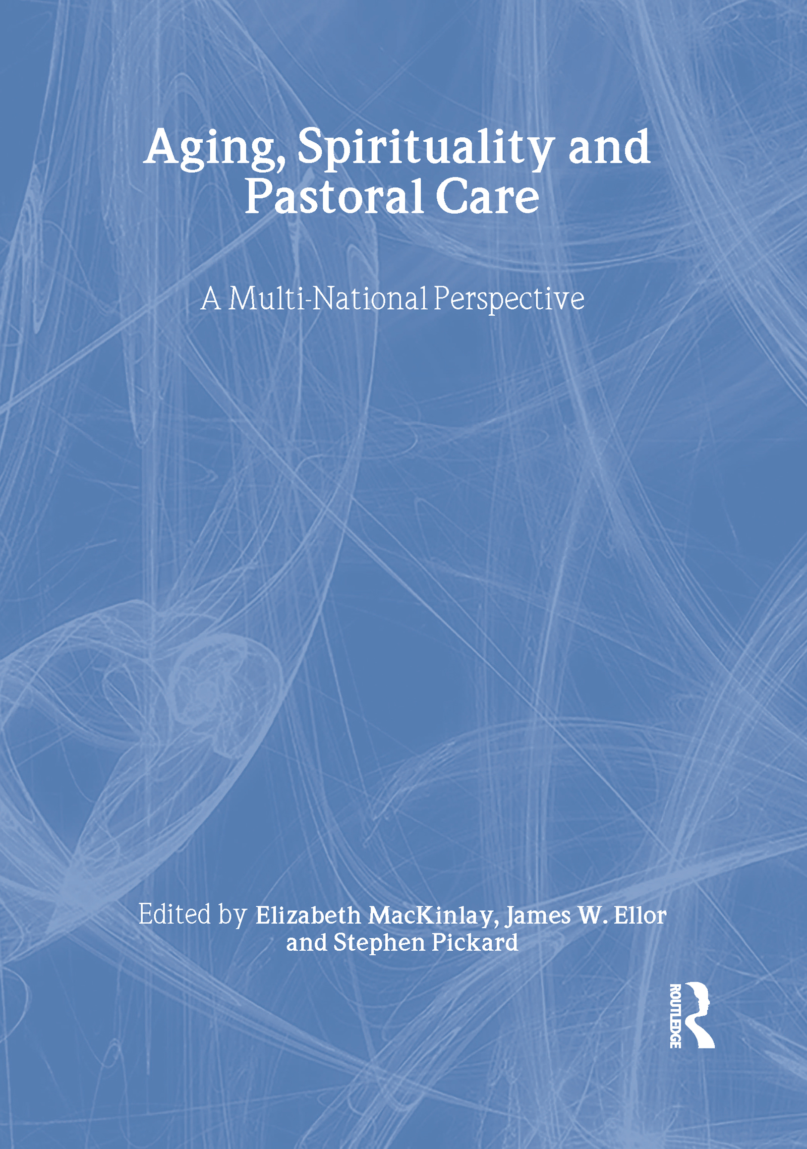Aging, Spirituality, and Pastoral Care: A Multi-National Perspective, 1st Edition (Hardback) book cover