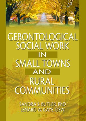 Gerontological Social Work in Small Towns and Rural Communities: 1st Edition (Paperback) book cover