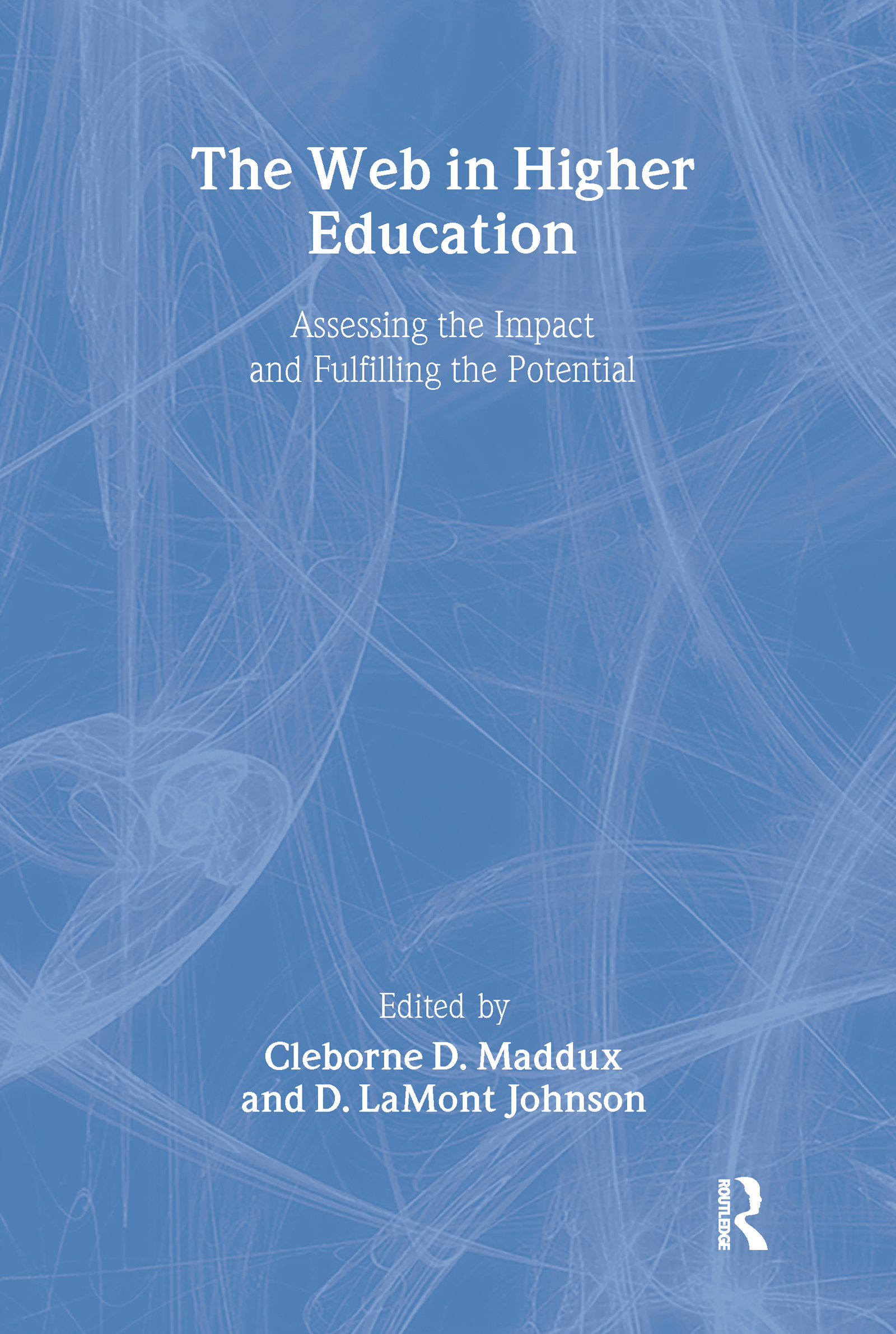 The Web in Higher Education: Assessing the Impact and Fulfilling the Potential, 1st Edition (Paperback) book cover