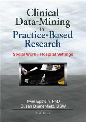 Clinical Data-Mining in Practice-Based Research: Social Work in Hospital Settings (Paperback) book cover