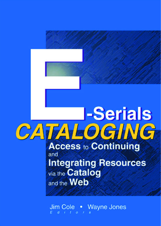 E-Serials Cataloging: Access to Continuing and Integrating Resources via the Catalog and the Web book cover