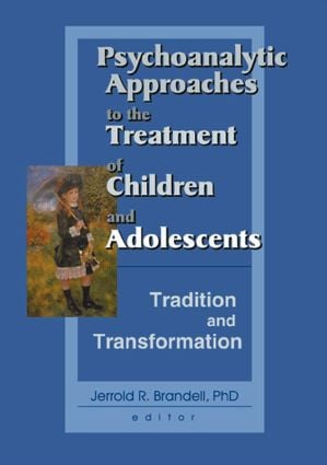Psychoanalytic Approaches to the Treatment of Children and Adolescents: Tradition and Transformation (Paperback) book cover