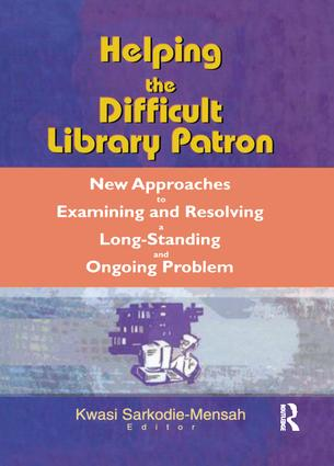 Helping the Difficult Library Patron: New Approaches to Examining and Resolving a Long-Standing and Ongoing Problem, 1st Edition (Paperback) book cover