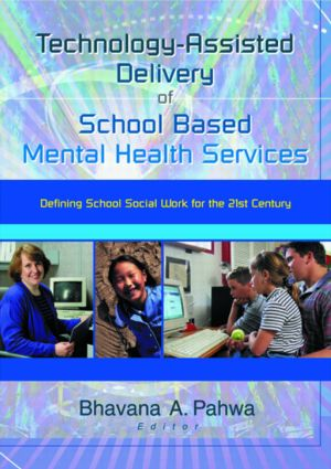 Technology-Assisted Delivery of School Based Mental Health Services: Defining School Social Work for the 21st Century, 1st Edition (Paperback) book cover