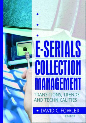 E-Serials Collection Management: Transitions, Trends, and Technicalities, 1st Edition (Paperback) book cover