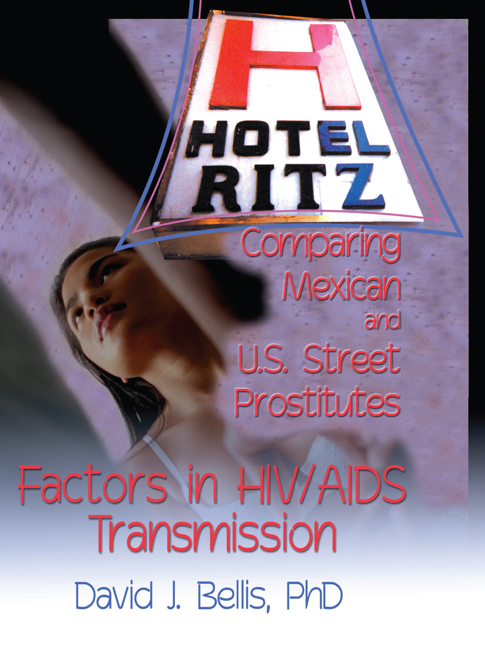 Hotel Ritz - Comparing Mexican and U.S. Street Prostitutes: Factors in HIV/AIDS Transmission, 1st Edition (Paperback) book cover