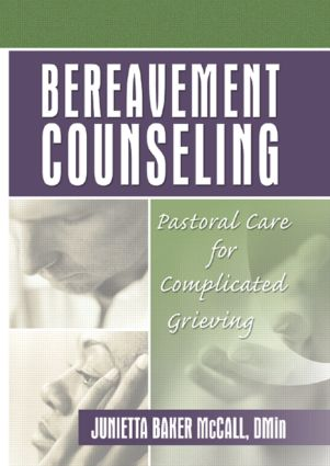 Bereavement Counseling: Pastoral Care for Complicated Grieving, 1st Edition (Hardback) book cover
